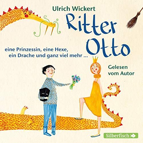 Ritter Otto, eine Prinzessin, eine Hexe, ein Drache und ganz viel mehr ... Titelbild