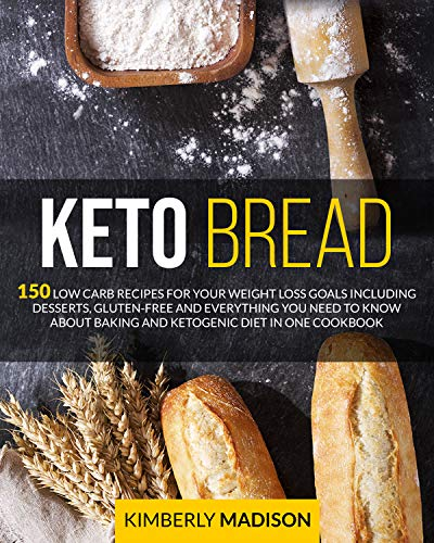Keto Bread: 150 low carb recipes for your weight loss goals including desserts, gluten-free and everything you need to know about baking and ketogenic diet in one cookbook. (English Edition)