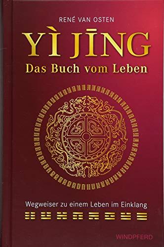 YIJING – Das Buch vom Leben: Wegweiser zu einem Leben im Einklang