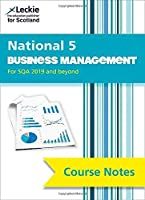 National 5 Business Management Course Notes for New 2019 Exams: For Curriculum for Excellence Sqa Exams (Course Notes for SQA Exams)