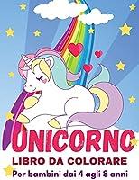 Libro da colorare Unicorno per bambini: Incredibile libro a colori per bambini dai 4 agli 8 anni