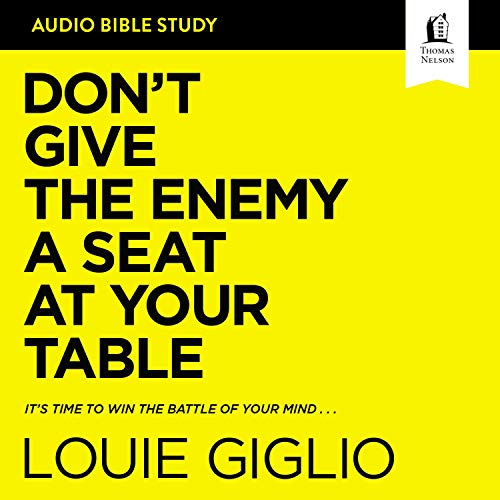 Don't Give the Enemy a Seat at Your Table: Audio Bible Studies Audiobook By Louie Giglio cover art