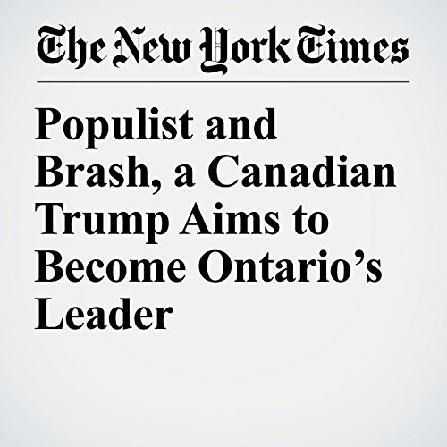 Populist and Brash, a Canadian Trump Aims to Become Ontario's Leader copertina