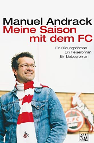 Meine Saison mit dem FC: Ein Bildungsroman. Ein Reiseroman. Ein Liebesroman.