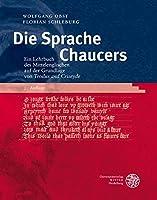 """Die Sprache Chaucers: Ein Lehrbuch des Mittelenglischen auf der Grundlage von """"Troilus and Criseyde"""""""