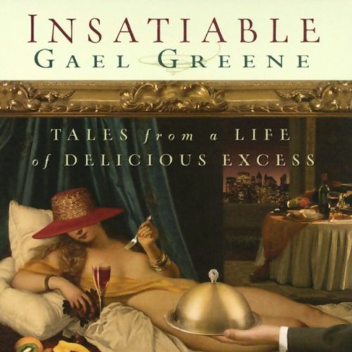 Insatiable     Tales from a Life of Delicious Excess              By:                                                                                                                                 Gael Greene                               Narrated by:                                                                                                                                 Nancy Travis                      Length: 4 hrs and 56 mins     29 ratings     Overall 3.0