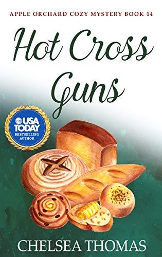 Hot Cross Guns (Apple Orchard Cozy Mystery Book 14)