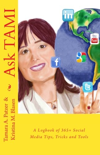 Ask TAMI: A Logbook of 365+ Social Media Tips, Tricks and Tools