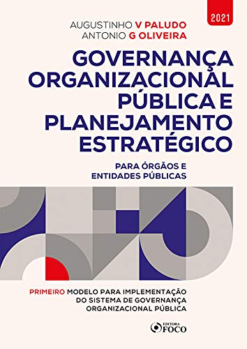GOVERNANÇA ORGANIZACIONAL PÚBLICA E PLANEJAMENTO ESTRATÉGICO - 1ª ED - 2021