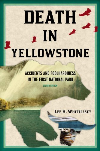 Death in Yellowstone: Accidents and Foolhardiness in the First National Park (English Edition)
