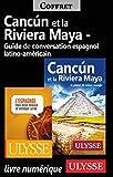 Cancun et la Riviera Maya et Guide de conversationespagnol latino-américain (French Edition)