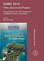 Soma 2015: Time, Space and People: Proceedings of the 19th Symposium on Mediterranean Archaeology