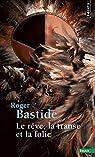 Le Rêve, la transe et la folie par Bastide