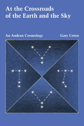 At the Crossroads of the Earth and the Sky: An Andean Cosmology (Latin American Monographs: No. 55)