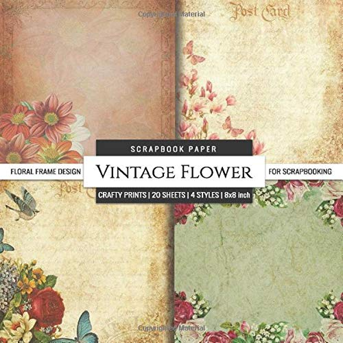 Compare Textbook Prices for Vintage Flower Scrapbook Paper Floral Frame Design for Scrapbooking: Card Making DIY Decorative Arts & Crafts Scrapbook Paper Packs  ISBN 9798646071423 by Crafty Prints