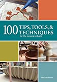 100 Tips, Tools, & Techniques for the Ceramics Studio