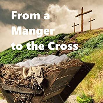 From a Manger to the Cross