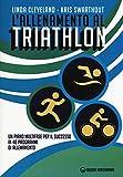 L'allenamento al triathlon. Un piano multifase per il successo in 48 programmi di allename...
