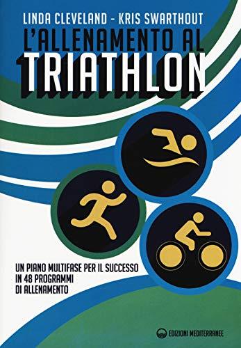 L'allenamento al triathlon. Un piano multifase per il successo in 48 programmi di allenamento