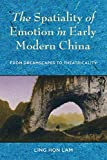 The Spatiality of Emotion in Early Modern China: From Dreamscapes to Theatricality - Ling Hon Lam