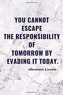 Marble Notebook with Abraham Lincoln Quote : You cannot escape the responsibility of tomorrow... : Lined Journal: Motivati...