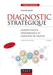 Diagnostic stratégique - Compétitivité, performance et création de valeur d'Olivier Meier