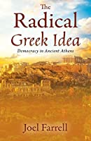 The Radical Greek Idea: Democracy in Ancient Athens