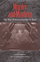 Murder and Mayhem: The War of Reconstruction in Texas (Sam Rayburn Series on Rural Life, sponsored by Texas A&M University-Commerce Book 6)