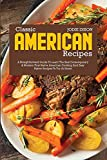 Classic American Recipes: A Straightforward Guide to Learn the Best Contemporary and Modern First Native American Cooking and Easy Native Recipes to Try at Home