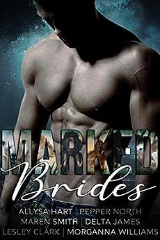 Marked Brides: Six Alpha Shifter Romances by [Maren Smith, Morganna Williams, Delta James, Pepper North, Allysa Hart, Lesley Clark]