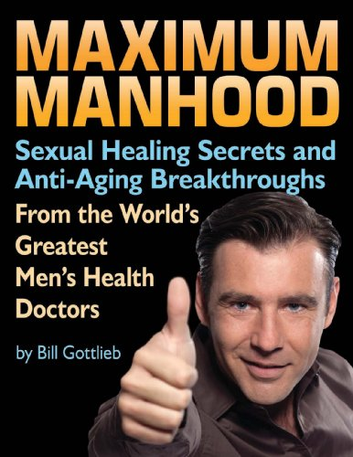 Maximum Manhood: Sexual Healing Secrets and Anti-Aging Breakthroughs from the World's Greatest Men's Health Doctors
