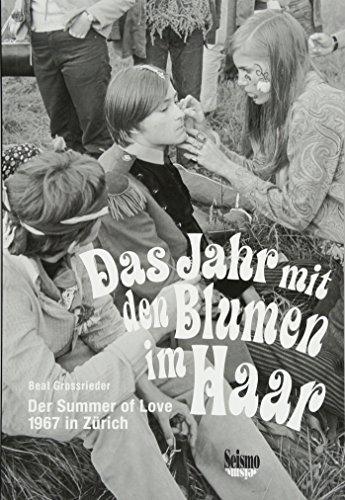 Das Jahr mit den Blumen im Haar: Der Summer of Love 1967 in Zürich