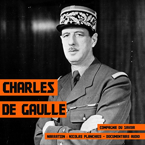 Charles de Gaulle                   By:                                                                                                                                 Frédéric Garnier                               Narrated by:                                                                                                                                 Nicolas Planchais                      Length: 1 hr and 40 mins     3 ratings     Overall 4.7