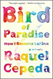 Bird of Paradise: How I Became Latina (English Edition)