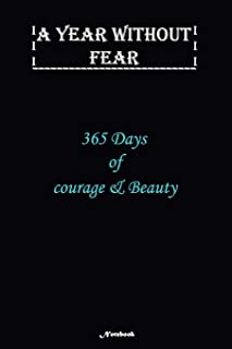A Year without Fear Notebook: 365 Days of courage and Beauty: Notebook includes 110 pages with 6 x 9 inches The perfect gi...