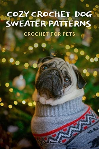 Cozy Crochet Dog Sweater Patterns Crochet For Pets Dog Sweaters Crochet Book product image