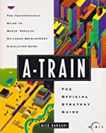 A-Train - The Official Strategy Guide de Nick Dargahi
