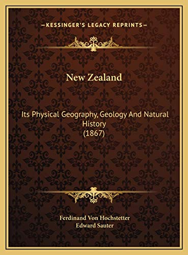 New Zealand: Its Physical Geography, Geology And Natural History (1867)