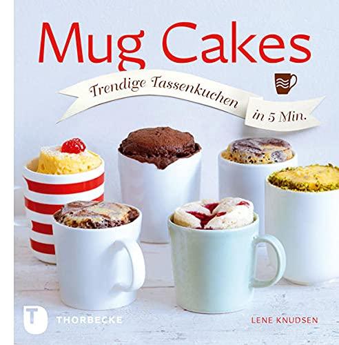Mug Cakes - Trendige Tassenkuchen in 5 Minuten
