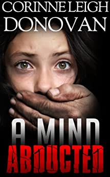 A Mind Abducted (The Abducted Series Book 1) by [Corinne Leigh Donovan]
