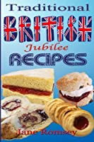 Traditional British Jubilee Recipes: Mouthwatering Recipes for Traditional British Cakes, Puddings, Scones and Biscuits. 78 Recipes in Total.
