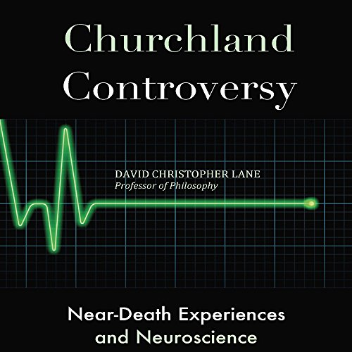 Churchland Controversy     Near-Death Experiences and Neuroscience              By:                                                                                                                                 David Christopher Lane                               Narrated by:                                                                                                                                 Steve Rausch                      Length: 1 hr and 42 mins     7 ratings     Overall 3.3