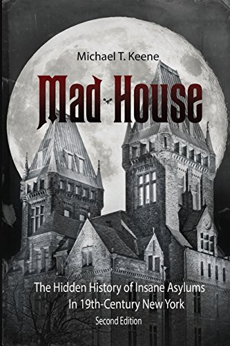 Madhouse: The Hidden History of Insane Asylums in 19th Century New York