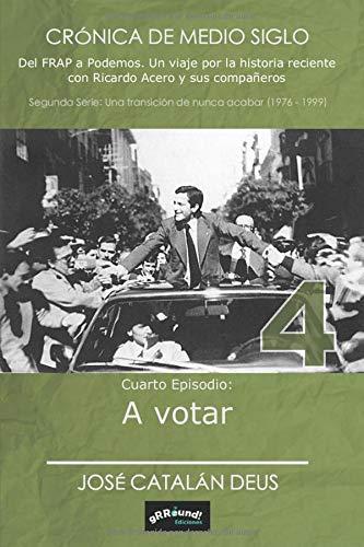 A votar (Crónica de medio siglo. Del FRAP a Podemos)