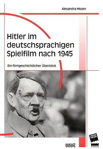 Hitler im deutschsprachigen Spielfilm nach 1945: Ein filmgeschichtlicher Überblick (Filmgeschichte International)