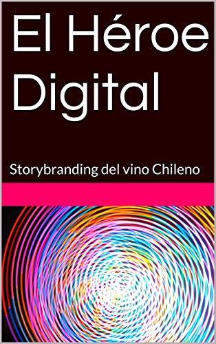 El Héroe Digital: Storybranding del vino Chileno