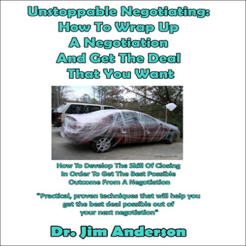 Unstoppable Negotiating: How to Wrap Up a Negotiation and Get the Deal That You Want audiobook cover art