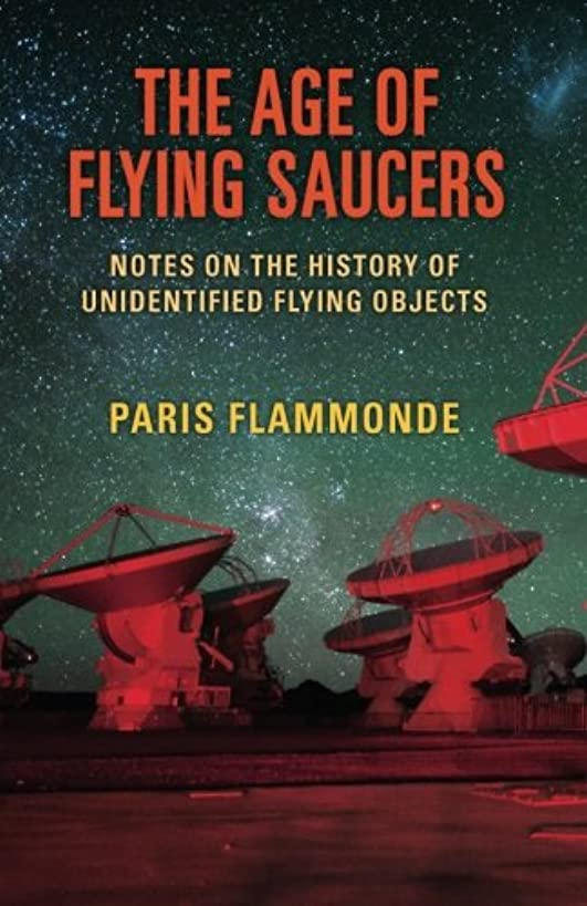 The Age of Flying Saucers: Notes on the History of Unidentified Flying Objects