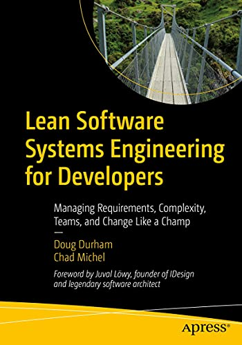 Lean Software Systems Engineering for Developers: Managing Requirements, Complexity, Teams, and Change Like a Champ (English Edition)