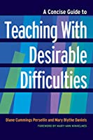 A Concise Guide to Teaching With Desirable Difficulties (Concise Guide to Teaching and Learning)